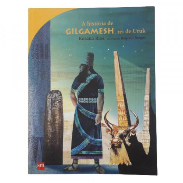 A HISTORIA DE GILGAMESH O REI DE URUK