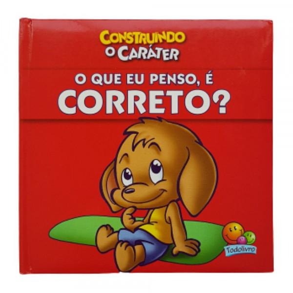 O QUE EU PENSO E CORRETO CONSTRUINDO CARÁTER