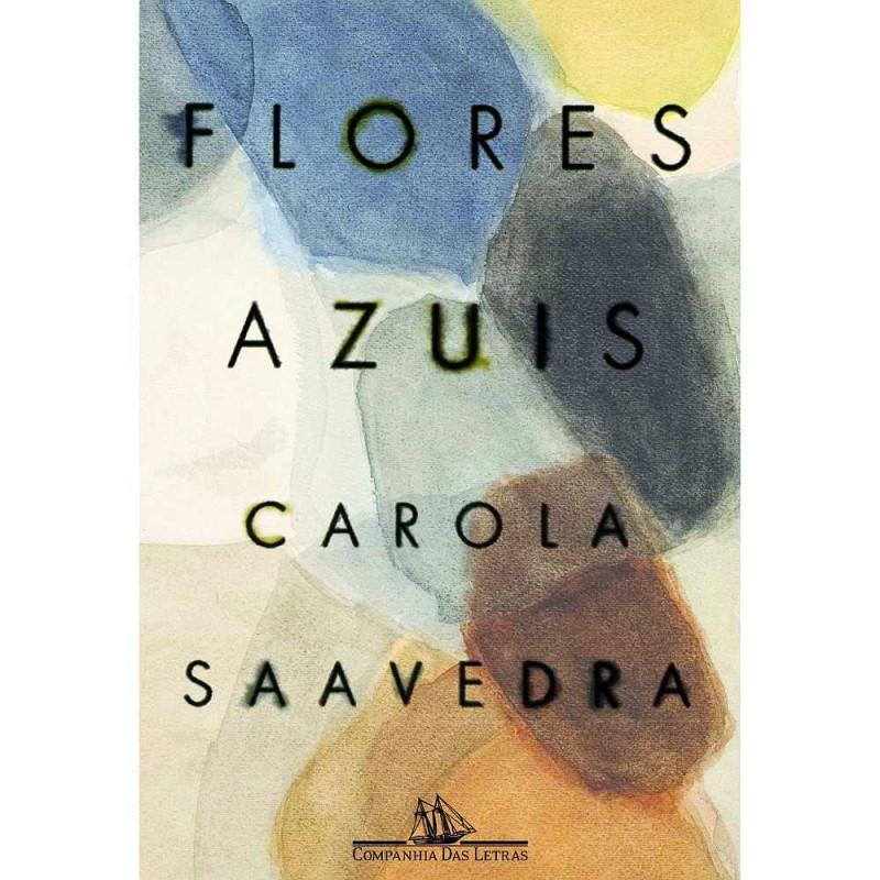 FLORES AZUIS CAROLA SAAVEDRA COMPANHIA DAS LETRAS
